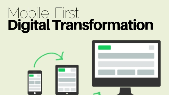 3 Mobile-First Digital Transformation Strategies you simply can't ignore!