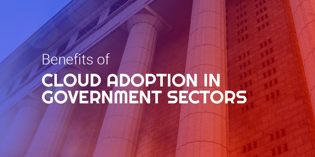 Cloud Adoption in Government Sectors and Benefits to the State