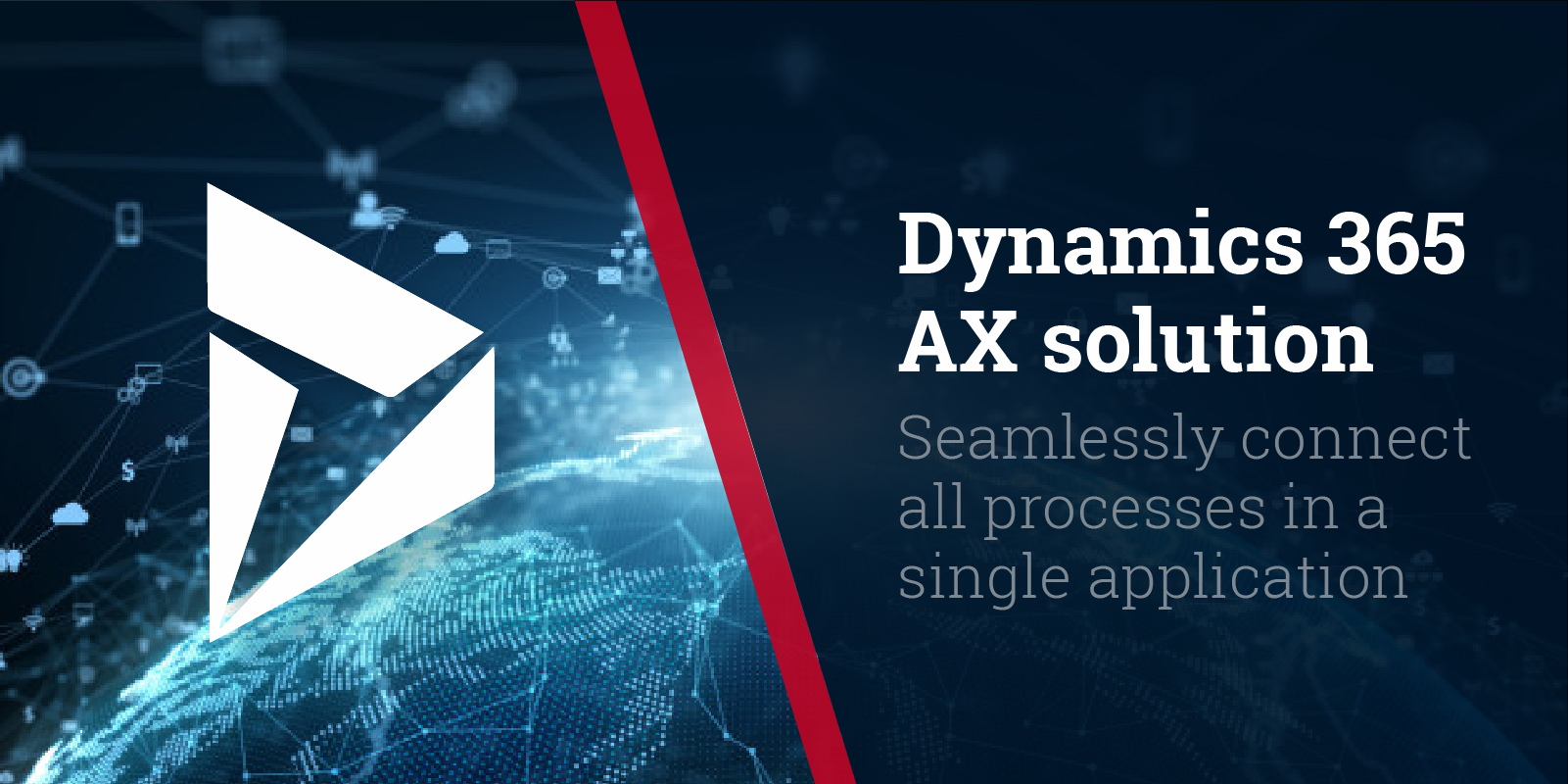 The new Dynamics 365 AX solution to seamlessly connect all processes in a single application