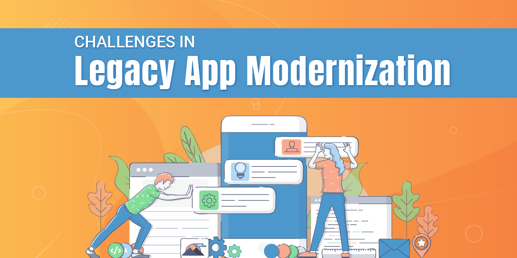 What are the App Modernization Challenges and how to address them?