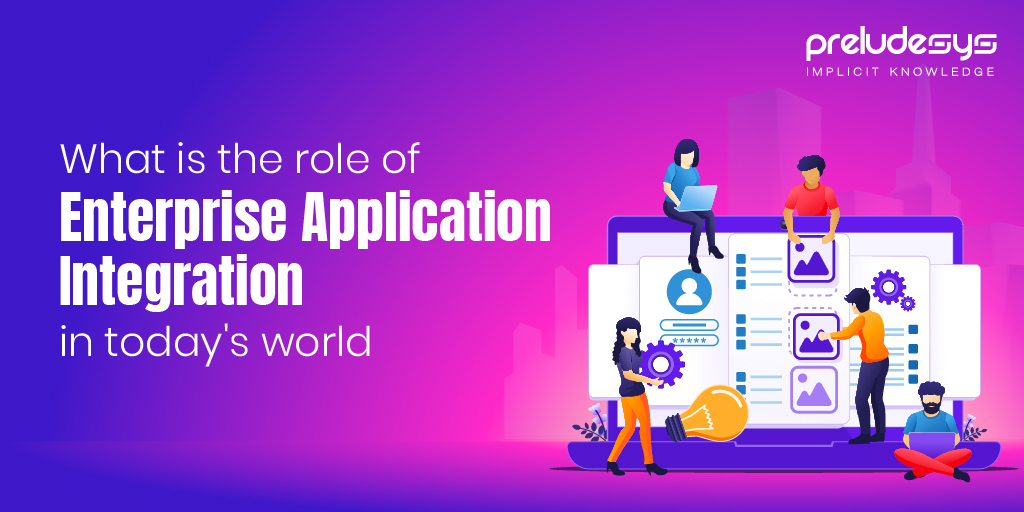 What is the role of Enterprise Application Integration in Today's World?