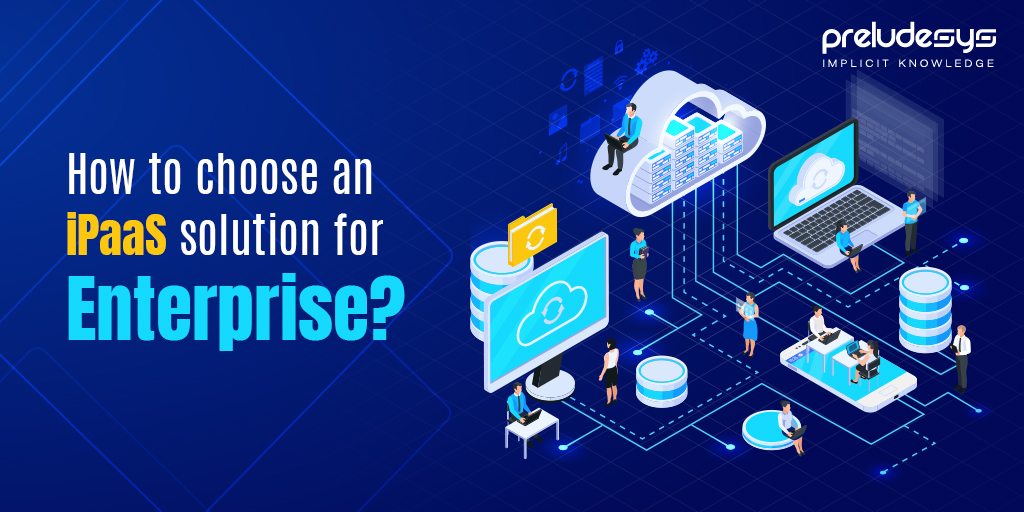 How to choose an iPaaS solution for enterprise?