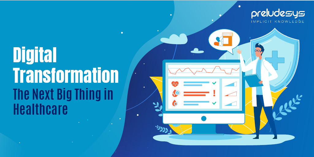 Digital Transformation – The Next Big Thing in Healthcare
