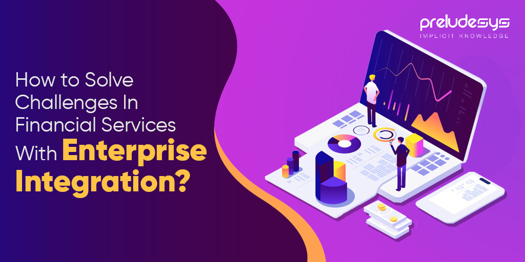Solve Integration challenges in Financial service