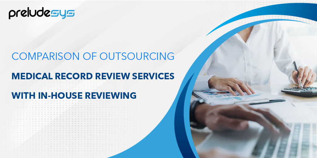 Outsourcing medical record review services Vs. In-house reviewing